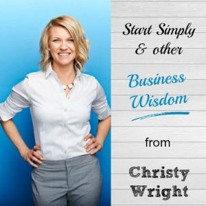 Christy Wright's 5 Excuses on What's Stopping You From Starting a Business